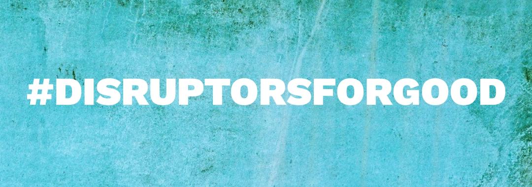 #DISRUPTORSFORGOOD on blue abstract background